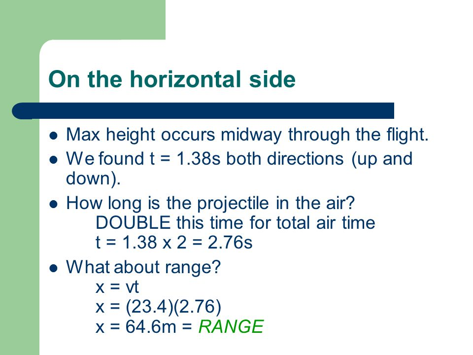 On the horizontal side Max height occurs midway through the flight. We found t = 1.38s both directions (up and down). How long is the projectile in th