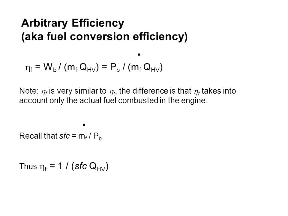 Arbitrary Efficiency (aka fuel conversion efficiency) Note:  f is very similar to  t, the difference is that  t takes into account only the actual