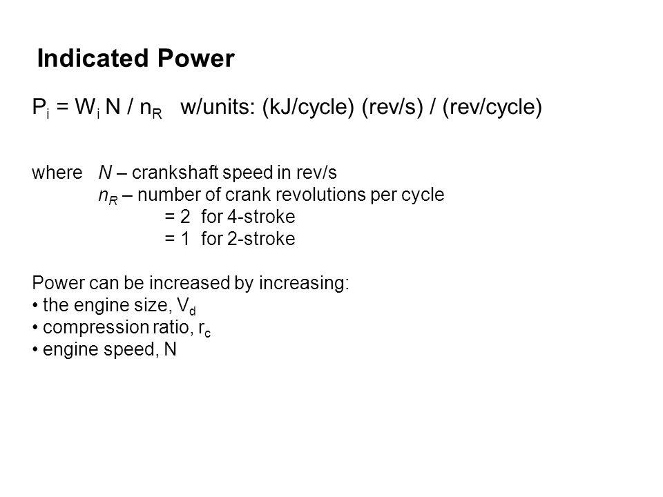 P i = W i N / n R w/units: (kJ/cycle) (rev/s) / (rev/cycle) where N – crankshaft speed in rev/s n R – number of crank revolutions per cycle = 2 for 4-
