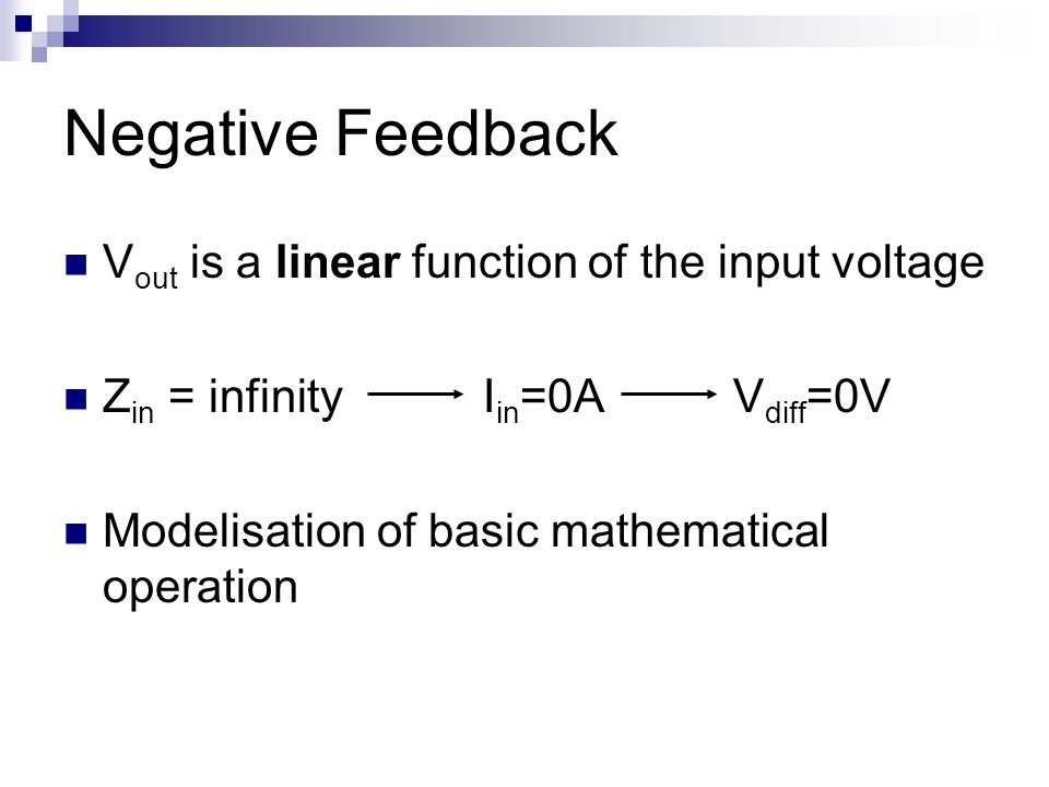 Negative Feedback V out is a linear function of the input voltage Z in = infinity I in =0A V diff =0V Modelisation of basic mathematical operation