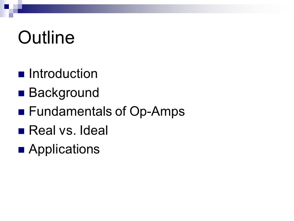 Outline Introduction Background Fundamentals of Op-Amps Real vs. Ideal Applications