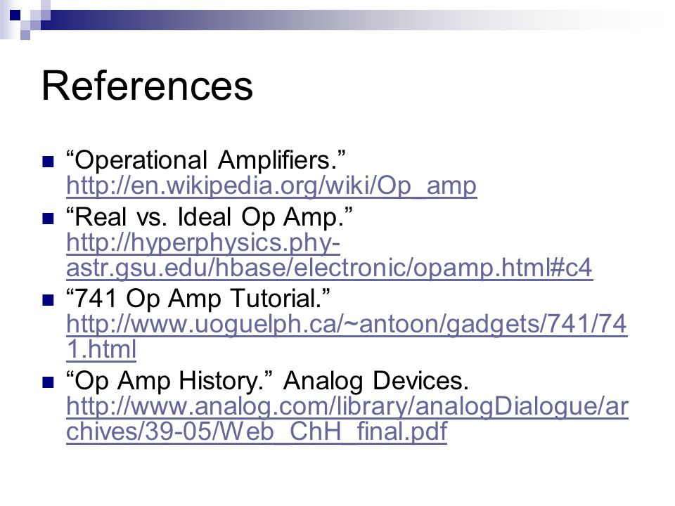 References Operational Amplifiers. http://en.wikipedia.org/wiki/Op_amp http://en.wikipedia.org/wiki/Op_amp Real vs.