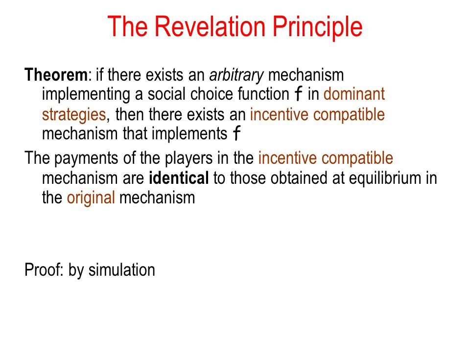 The Revelation Principle Theorem : if there exists an arbitrary mechanism implementing a social choice function f in dominant strategies, then there e