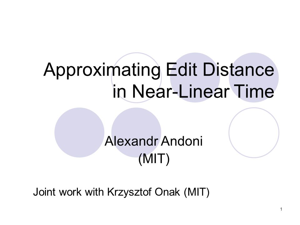 1 Approximating Edit Distance in Near-Linear Time Alexandr Andoni (MIT) Joint work with Krzysztof Onak (MIT)