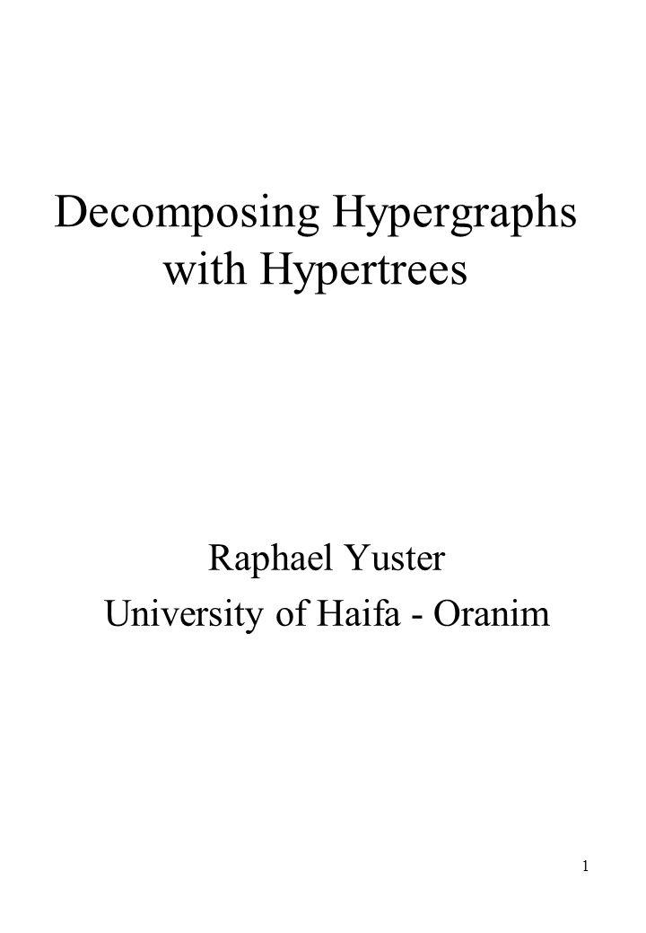 1 Decomposing Hypergraphs with Hypertrees Raphael Yuster University of Haifa - Oranim