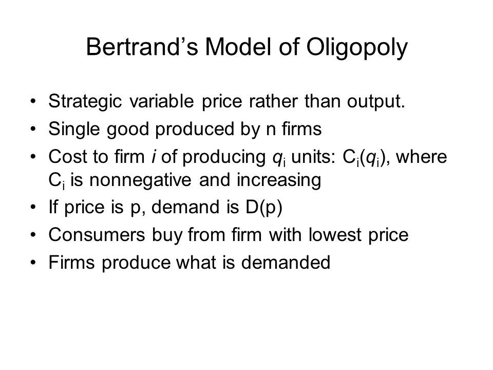 Bertrand's Model of Oligopoly Strategic variable price rather than output.