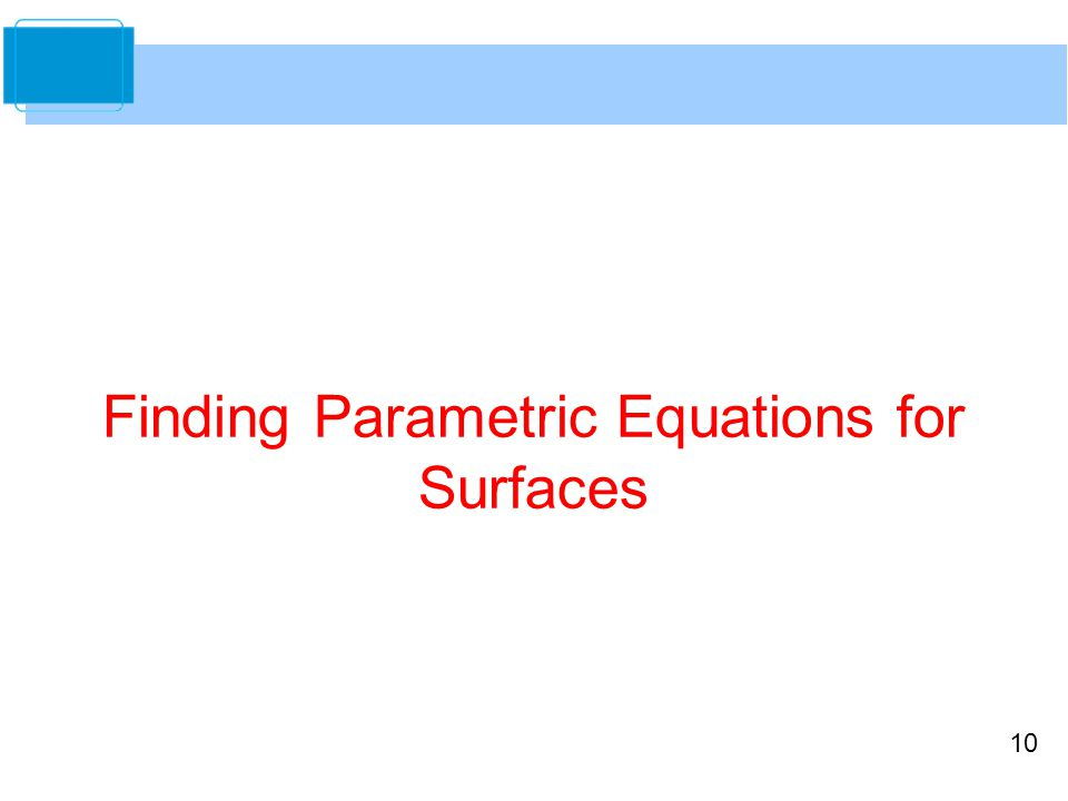 10 Finding Parametric Equations for Surfaces