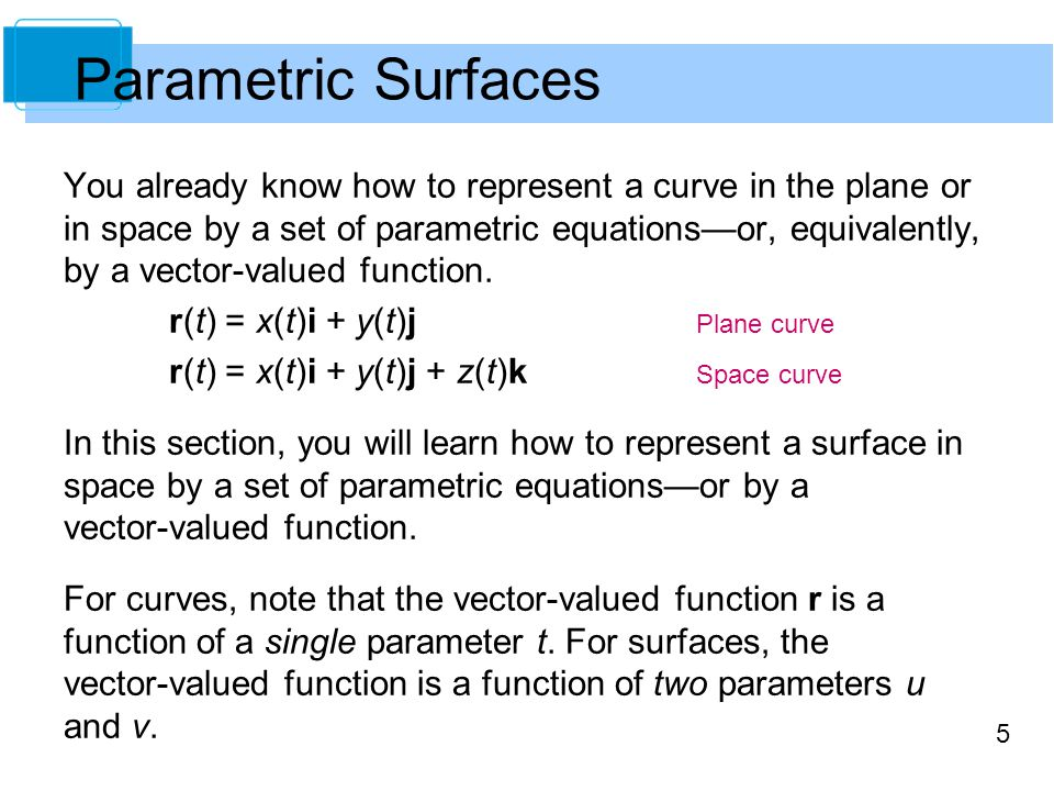 5 You already know how to represent a curve in the plane or in space by a set of parametric equations—or, equivalently, by a vector-valued function. r