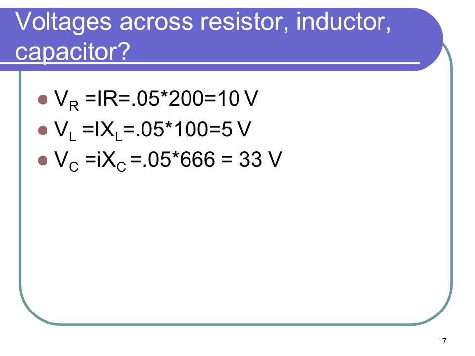 7 Voltages across resistor, inductor, capacitor.