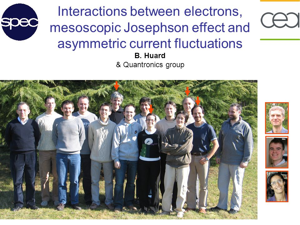 B. Huard & Quantronics group Interactions between electrons, mesoscopic Josephson effect and asymmetric current fluctuations