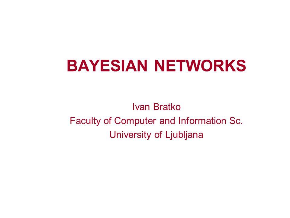 BAYESIAN NETWORKS Ivan Bratko Faculty of Computer and Information Sc. University of Ljubljana