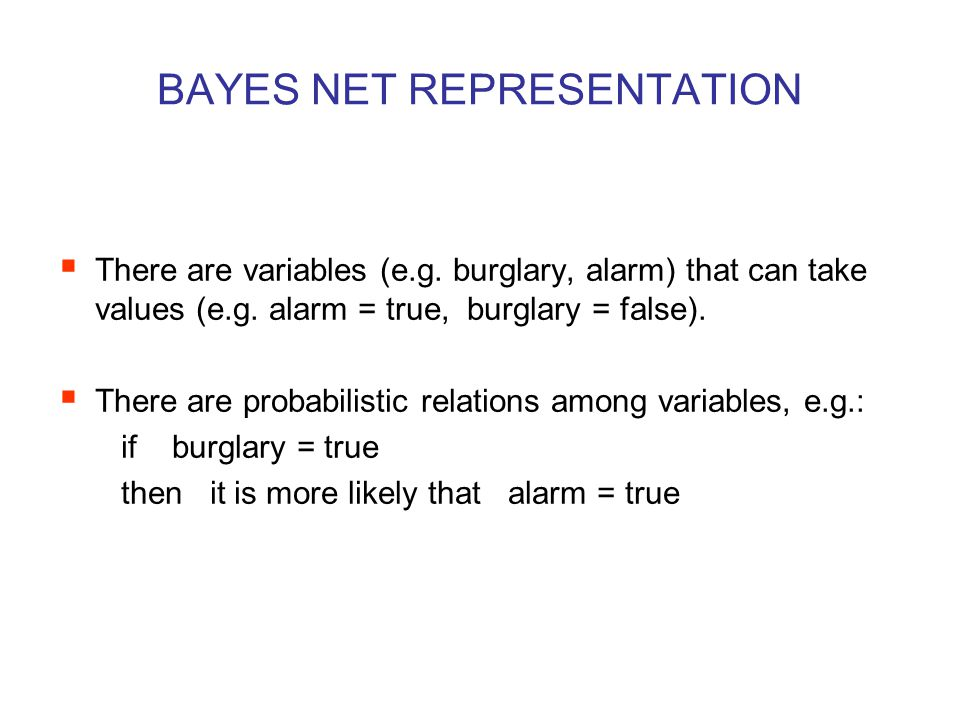 BAYES NET REPRESENTATION  There are variables (e.g.