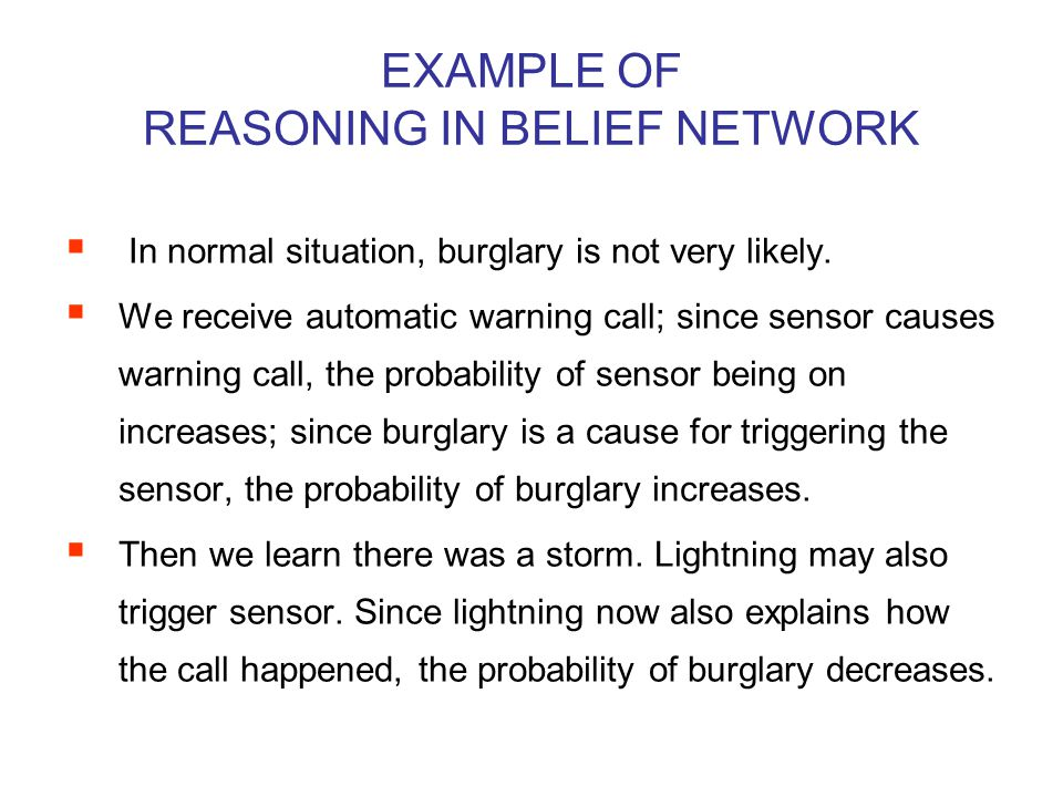 EXAMPLE OF REASONING IN BELIEF NETWORK  In normal situation, burglary is not very likely.