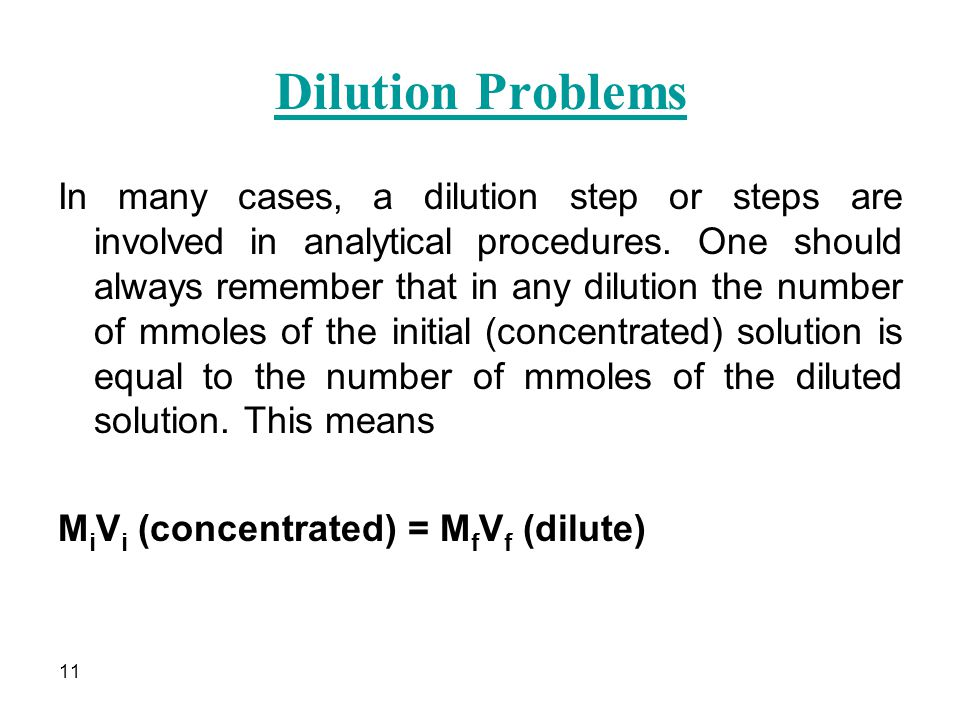11 Dilution Problems In many cases, a dilution step or steps are involved in analytical procedures.