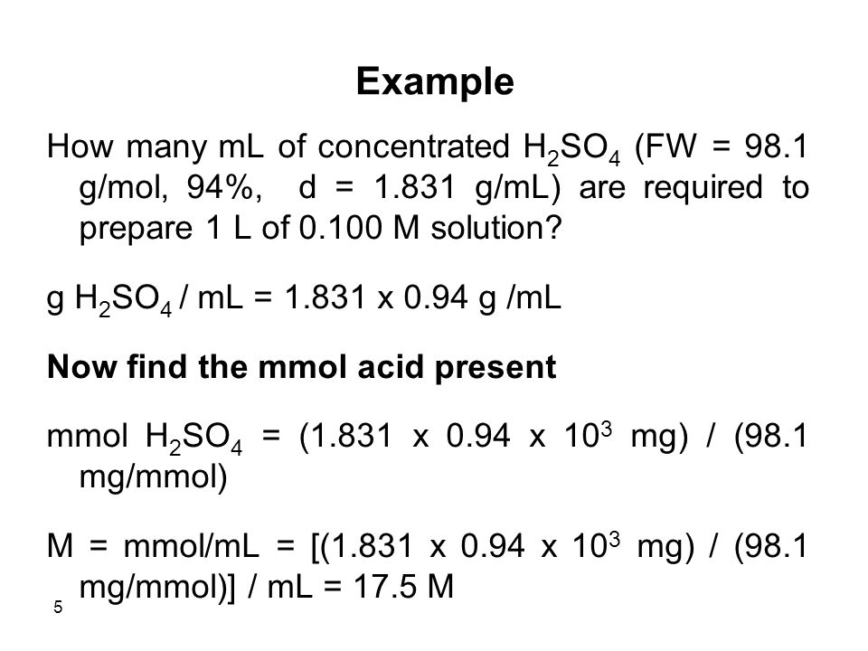 6 To find the volume required to prepare the solution M i V i (before dilution) = M f V f (after dilution) 17.5 x V mL = 0.100 x 1000 mL V mL = 5.71 mL which should be added to distilled water and then adjusted to 1 L.