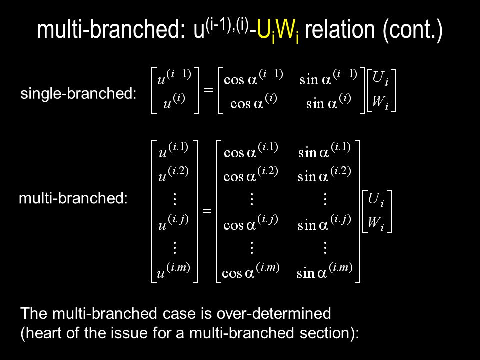 multi-branched: u (i-1),(i) -U i W i relation (cont.) single-branched: multi-branched: The multi-branched case is over-determined (heart of the issue for a multi-branched section):