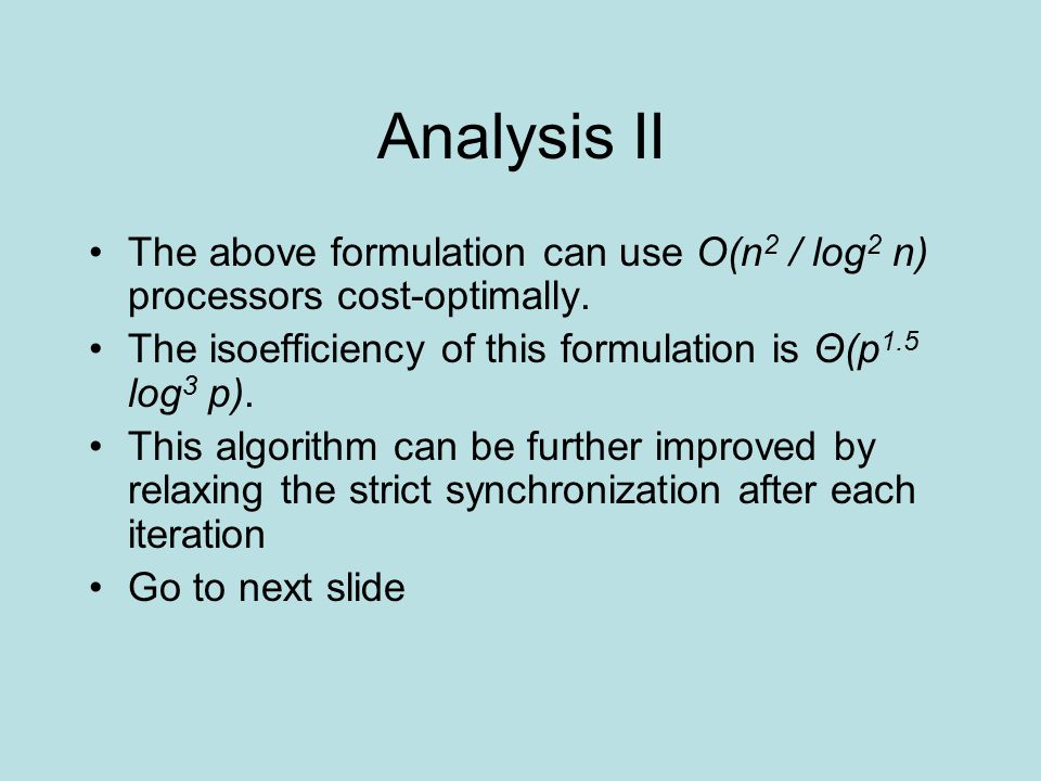 Analysis II The above formulation can use O(n 2 / log 2 n) processors cost-optimally.