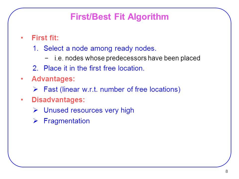 8 First/Best Fit Algorithm First fit: 1.Select a node among ready nodes. −i.e. nodes whose predecessors have been placed 2.Place it in the first free