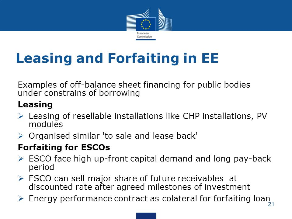 Leasing and Forfaiting in EE Examples of off-balance sheet financing for public bodies under constrains of borrowing Leasing  Leasing of resellable i