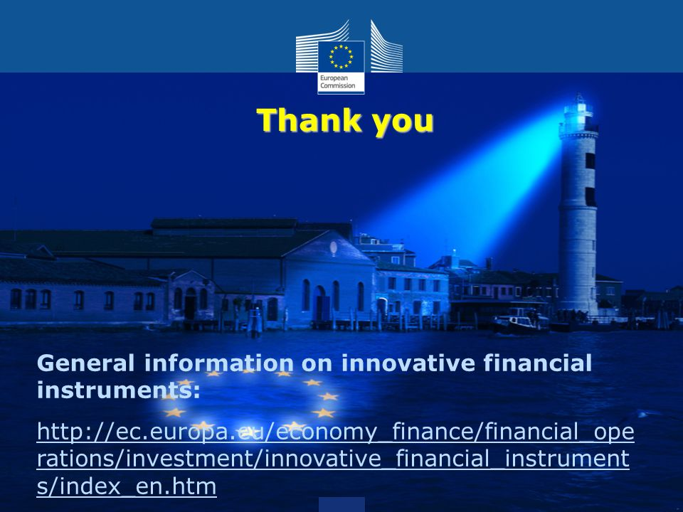 Thank you General information on innovative financial instruments: http://ec.europa.eu/economy_finance/financial_ope rations/investment/innovative_financial_instrument s/index_en.htm