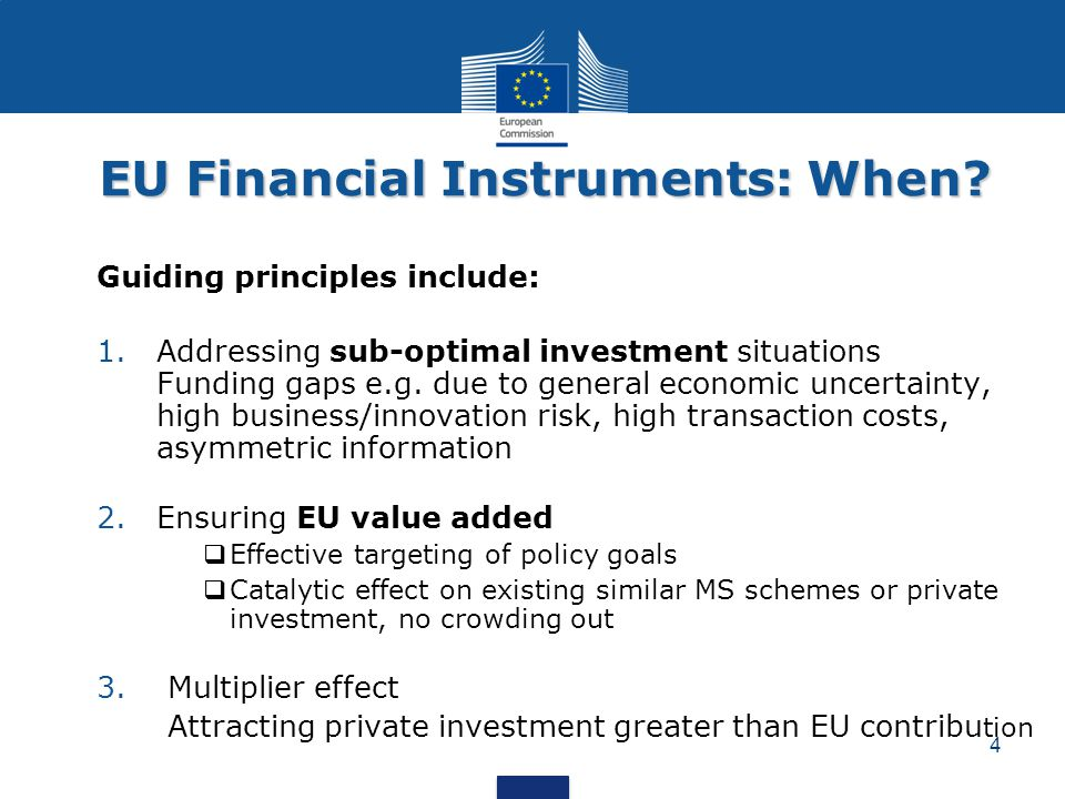 EU Financial Instruments: When? Guiding principles include: 1.Addressing sub-optimal investment situations Funding gaps e.g. due to general economic u