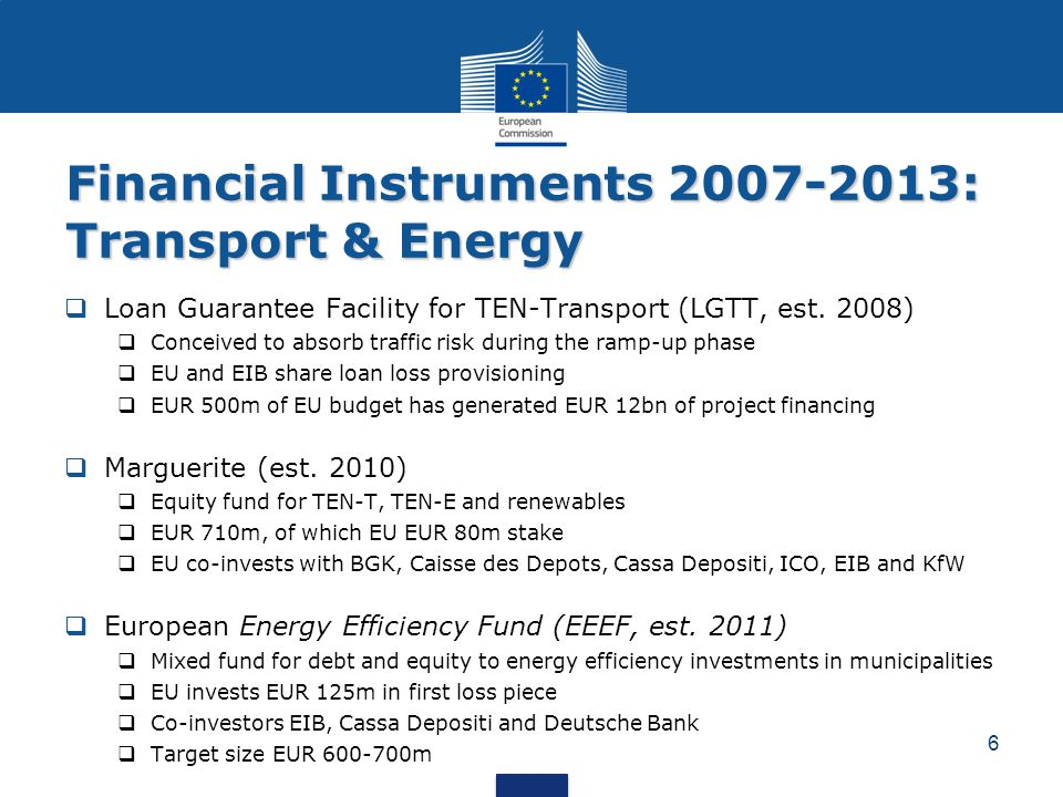 Financial Instruments 2007-2013: Transport & Energy  Loan Guarantee Facility for TEN-Transport (LGTT, est. 2008)  Conceived to absorb traffic risk d