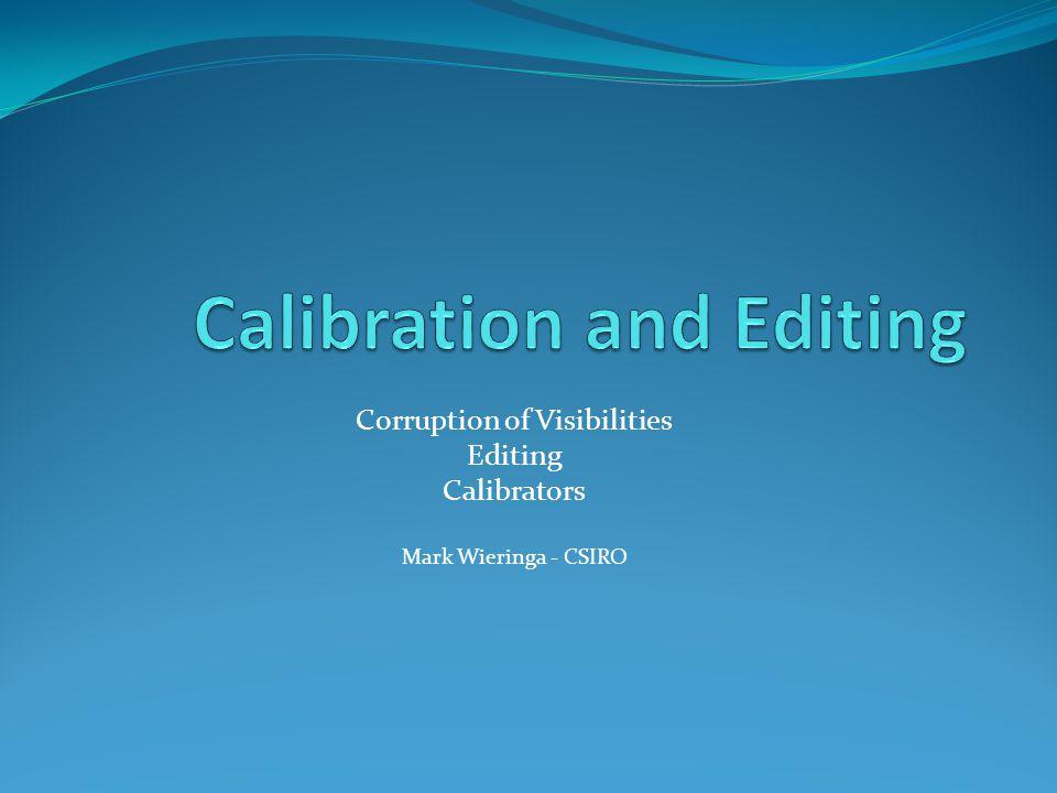 Corruption of Visibilities Editing Calibrators Mark Wieringa - CSIRO