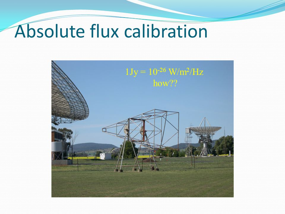 Absolute flux calibration 1Jy = W/m 2 /Hz how
