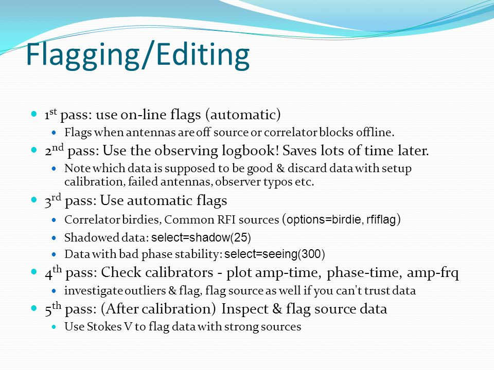 Flagging/Editing 1 st pass: use on-line flags (automatic) Flags when antennas are off source or correlator blocks offline.