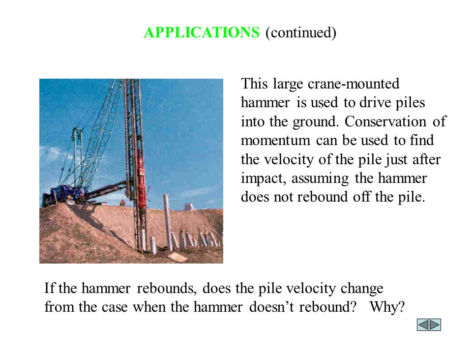 APPLICATIONS (continued) This large crane-mounted hammer is used to drive piles into the ground.