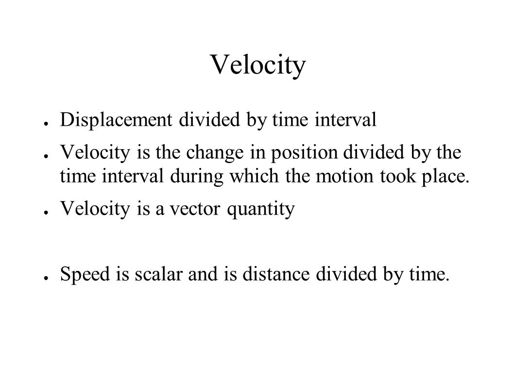 Types of Velocity ● Average Velocity – the total displacement of motion divided by the total time interval.