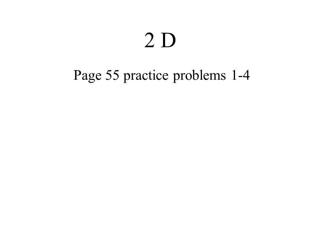 2 D Page 55 practice problems 1-4