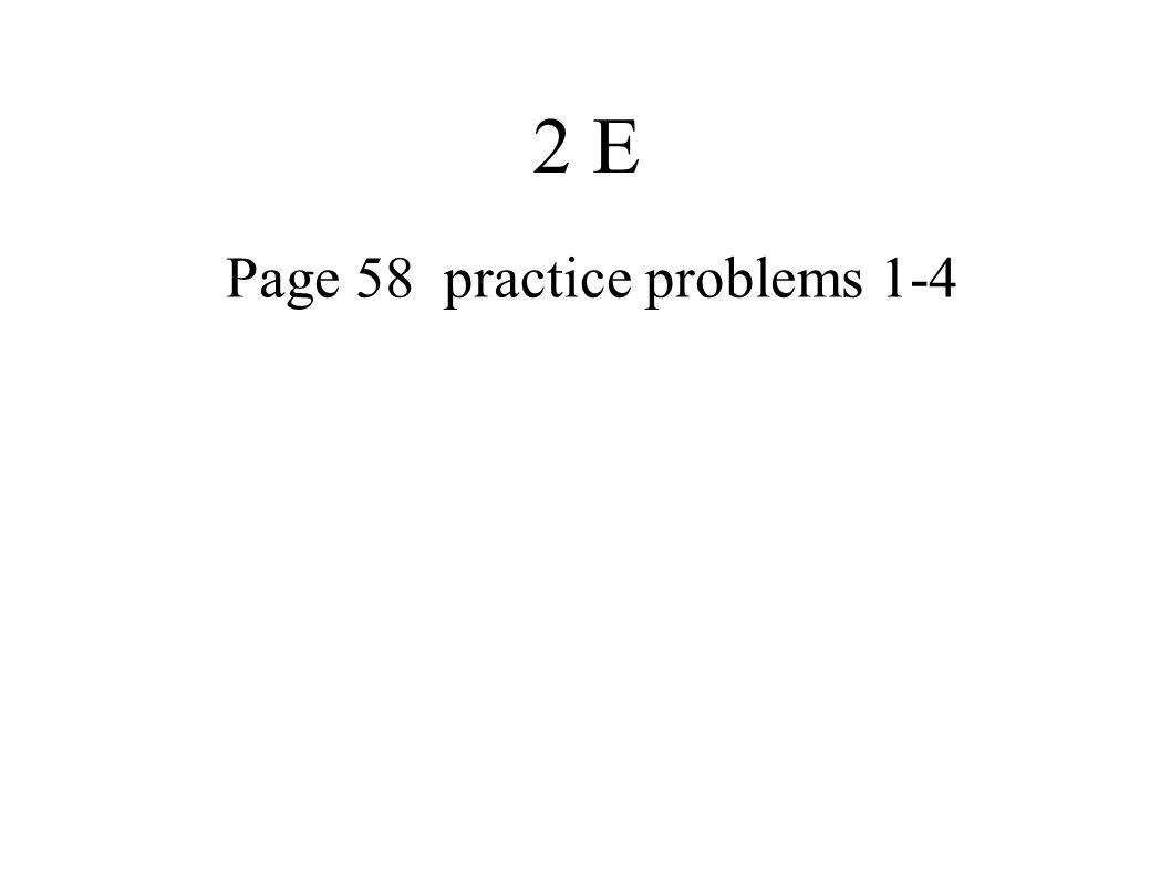 2 E Page 58 practice problems 1-4