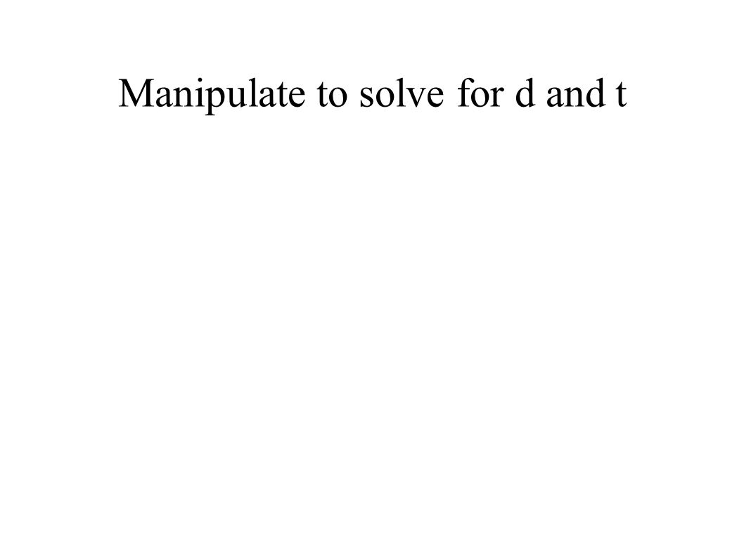 Manipulate to solve for d and t
