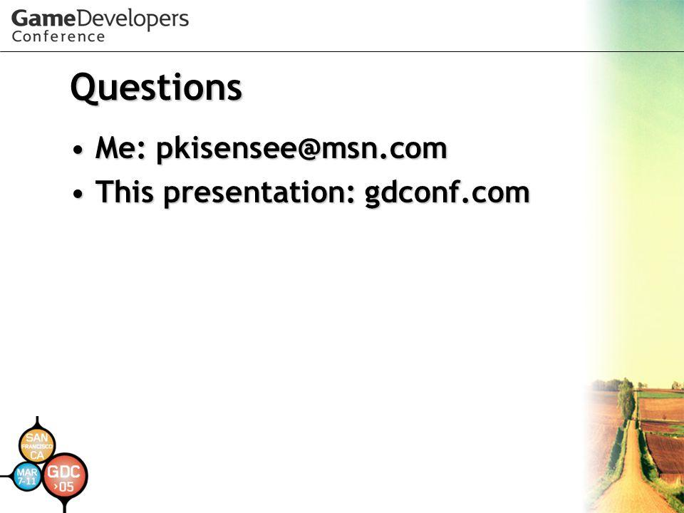Questions Me: pkisensee@msn.comMe: pkisensee@msn.com This presentation: gdconf.comThis presentation: gdconf.com