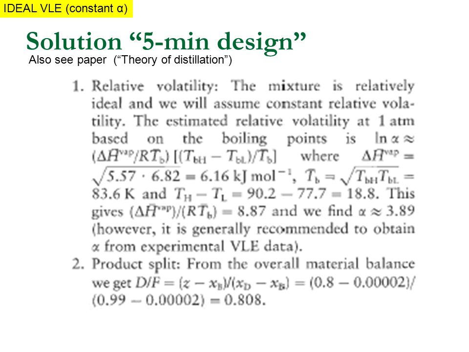 "Solution ""5-min design"" Also see paper (""Theory of distillation"") IDEAL MIXTUREIDEAL VLE (constant α)"
