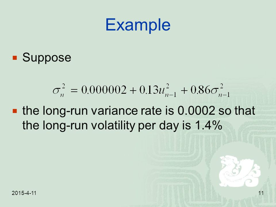 2015-4-1111 Example  Suppose  the long-run variance rate is 0.0002 so that the long-run volatility per day is 1.4%
