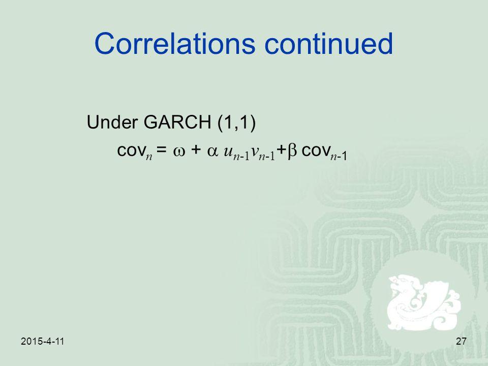 2015-4-1127 Correlations continued Under GARCH (1,1) cov n =  +  u n-1 v n-1 +  cov n -1