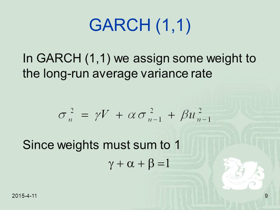 2015-4-119 GARCH (1,1) In GARCH (1,1) we assign some weight to the long-run average variance rate Since weights must sum to 1 
