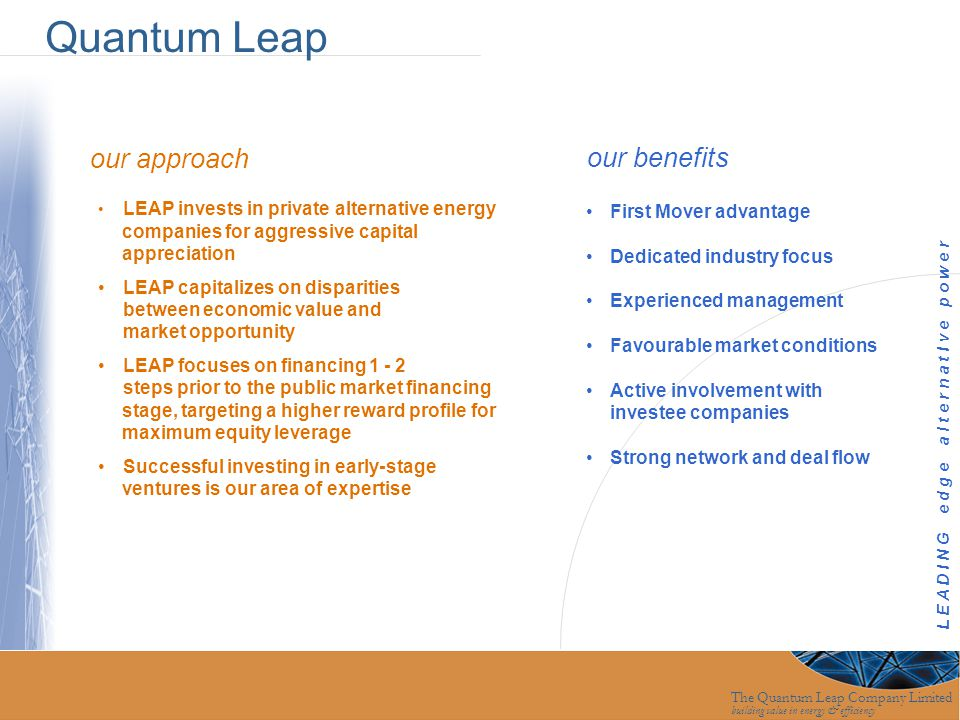The Quantum Leap Company Limited building value in energy & efficiency our approach LEAP invests in private alternative energy companies for aggressiv
