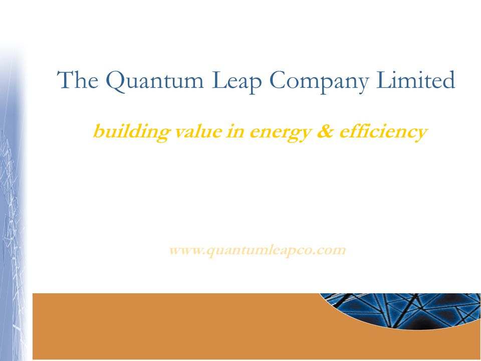 The Quantum Leap Company Limited building value in energy & efficiency The Quantum Leap Company Limited building value in energy & efficiency www.quan