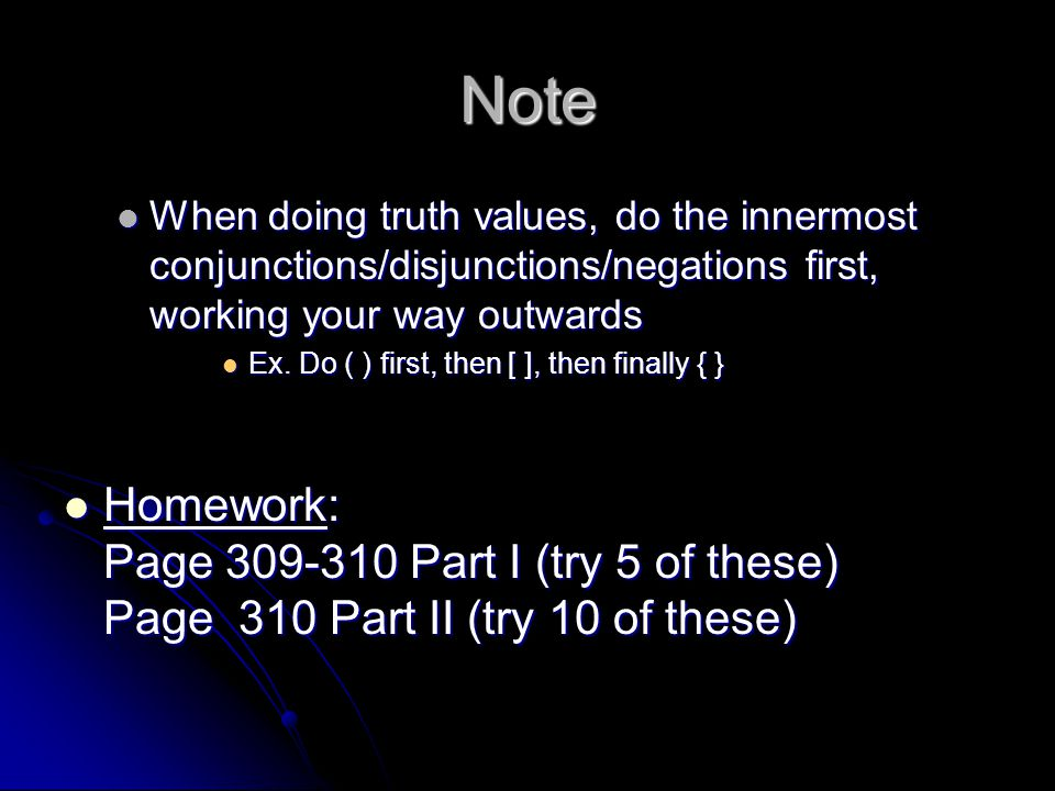 Note When doing truth values, do the innermost conjunctions/disjunctions/negations first, working your way outwards When doing truth values, do the in