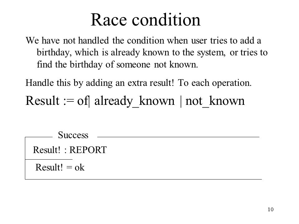 10 Race condition We have not handled the condition when user tries to add a birthday, which is already known to the system, or tries to find the birthday of someone not known.