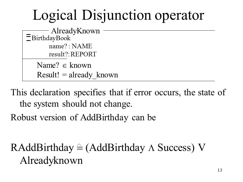 13 Logical Disjunction operator This declaration specifies that if error occurs, the state of the system should not change.