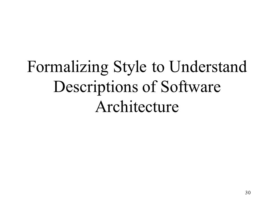 30 Formalizing Style to Understand Descriptions of Software Architecture