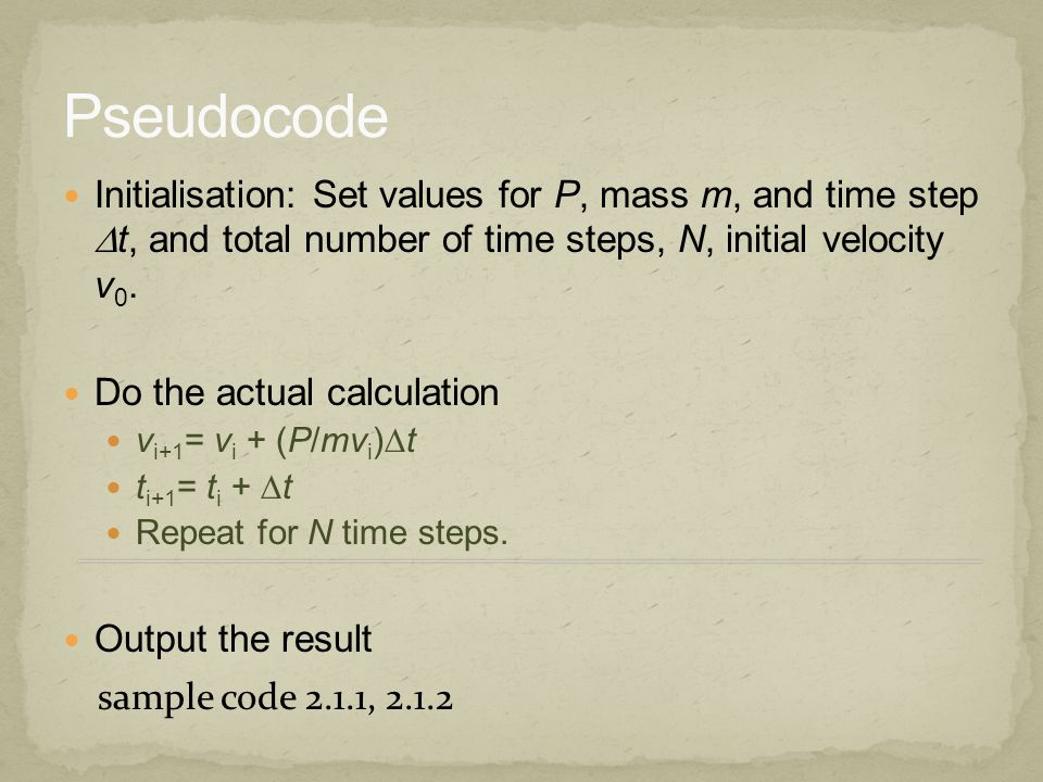 Initialisation: Set values for P, mass m, and time step  t, and total number of time steps, N, initial velocity v 0.