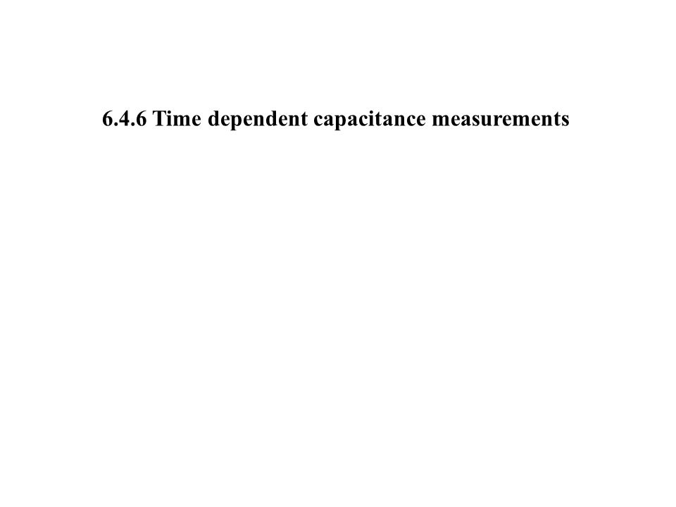 6.4.6 Time dependent capacitance measurements