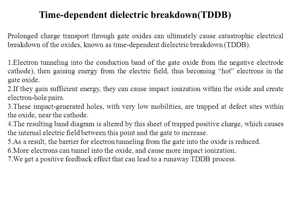 Time-dependent dielectric breakdown(TDDB) Prolonged charge transport through gate oxides can ultimately cause catastrophic electrical breakdown of the