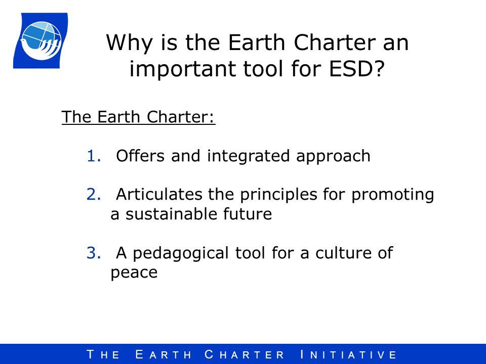 T H E E A R T H C H A R T E R I N I T I A T I V E The Earth Charter: 1.