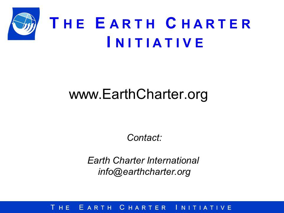 T H E E A R T H C H A R T E R I N I T I A T I V E www.EarthCharter.org T H E E A R T H C H A R T E R I N I T I A T I V E Contact: Earth Charter International info@earthcharter.org